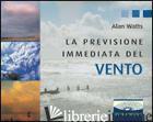 PREVISIONE IMMEDIATA DEL VENTO. EDIZ. ILLUSTRATA (LA) - WATTS ALAN W.