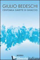 CENTOMILA GAVETTE DI GHIACCIO. EDIZ. INTEGRALE - BEDESCHI GIULIO