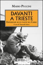 DAVANTI A TRIESTE. ESPERIENZE DI UN FANTE SUL CARSO - PUCCINI MARIO; ARTICO T. (CUR.)