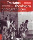 TRACTATUS THEOLOGICO PHOTOGRAPHICUS. ISPIRATO ALLA SUMMA DI SAN TOMMASO D'AQUINO - DOTTI ROBERTO; FLORETTA PAOLO