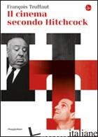 CINEMA SECONDO HITCHCOCK (IL) - TRUFFAUT FRANCOIS