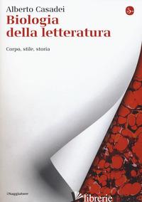 BIOLOGIA DELLA LETTERATURA. CORPO, STILE, STORIA - CASADEI ALBERTO