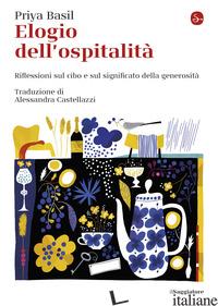 ELOGIO DELL'OSPITALITA'. RIFLESSIONI SUL CIBO E SUL SIGNIFICATO DELLA GENEROSITA - BASIL PRIYA