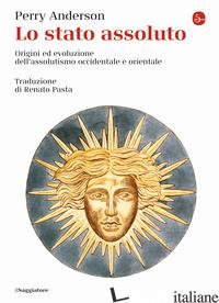 STATO ASSOLUTO. ORIGINI ED EVOLUZIONE DELL'ASSOLUTISMO OCCIDENTALE E ORIENTALE ( - ANDERSON PERRY