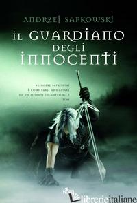 GUARDIANO DEGLI INNOCENTI. THE WITCHER (IL). VOL. 1 - SAPKOWSKI ANDRZEJ