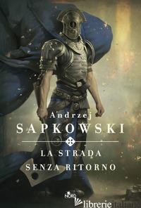 STRADA SENZA RITORNO (LA) - SAPKOWSKI ANDRZEJ