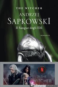 SANGUE DEGLI ELFI. THE WITCHER (IL). VOL. 3 - SAPKOWSKI ANDRZEJ