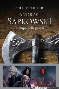 TEMPO DELLA GUERRA. THE WITCHER (IL). VOL. 4 - SAPKOWSKI ANDRZEJ