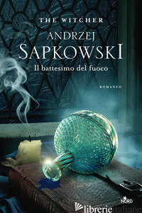 BATTESIMO DEL FUOCO. THE WITCHER (IL). VOL. 5 - SAPKOWSKI ANDRZEJ