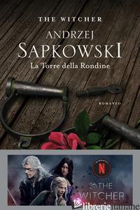TORRE DELLA RONDINE. THE WITCHER (LA). VOL. 6 - SAPKOWSKI ANDRZEJ