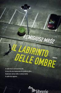 LABIRINTO DELLE OMBRE (IL) - MROZ REMIGIUSZ