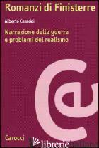 ROMANZI DI FINISTERRE. NARRAZIONE DELLA GUERRA E PROBLEMI DEL REALISMO - CASADEI ALBERTO