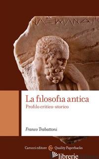 FILOSOFIA ANTICA. PROFILO CRITICO-STORICO (LA) - TRABATTONI FRANCO