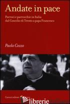 ANDATE IN PACE. PARROCI E PARROCCHIE IN ITALIA DAL CONCILIO DI TRENTO A PAPA FRA - COZZO PAOLO