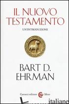 NUOVO TESTAMENTO. UN'INTRODUZIONE (IL) - EHRMAN BART D.; GROSSO M. (CUR.)