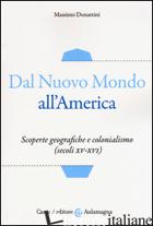 DAL NUOVO MONDO ALL'AMERICA. SCOPERTE GEOGRAFICHE E COLONIALISMO (SECOLI XV-XVI) - DONATTINI MASSIMO