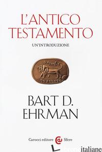 ANTICO TESTAMENTO. UN'INTRODUZIONE (L') - EHRMAN BART D.; GROSSO M. (CUR.)