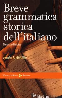 BREVE GRAMMATICA STORICA DELL'ITALIANO - D'ACHILLE PAOLO