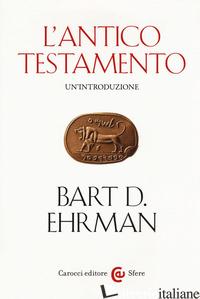 BIBBIA. UN'INTRODUZIONE: L'ANTICO TESTAMENTO-IL NUOVO TESTAMENTO (LA) - EHRMAN BART D.; GROSSO M. (CUR.)