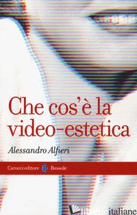 CHE COS'E' LA VIDEO-ESTETICA - ALFIERI ALESSANDRO