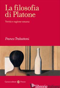 FILOSOFIA DI PLATONE. VERITA' E RAGIONE UMANA (LA) - TRABATTONI FRANCO