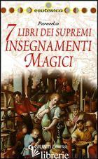 7 LIBRI DEI SUPREMI INSEGNAMENTI MAGICI (I) - PARACELSO