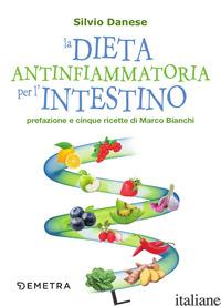 DIETA ANTINFIAMMATORIA PER L'INTESTINO (LA) - DANESE SILVIO