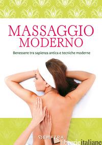MASSAGGIO MODERNO. BENESSERE TRA SAPIENZA ANTICA E TECNICHE MODERNE -