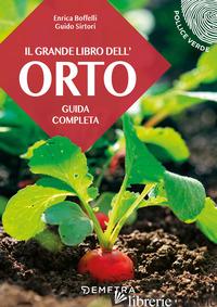 GRANDE LIBRO DELL'ORTO. GUIDA COMPLETA (IL) - BOFFELLI ENRICA; SIRTORI GUIDO