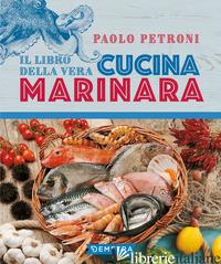LIBRO DELLA VERA CUCINA MARINARA (IL) - PETRONI PAOLO