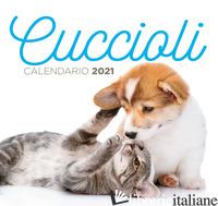CUCCIOLI. CALENDARIO 2021 DA TAVOLO (17 X 16) - AAVV