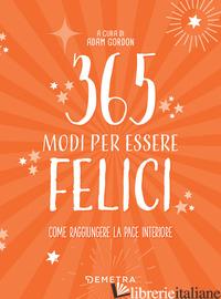 365 MODI PER ESSERE FELICI - GORDON A. (CUR.)