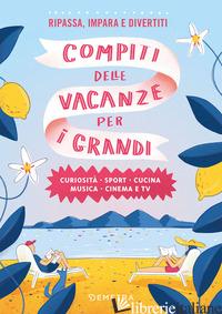 COMPITI DELLE VACANZE PER I GRANDI. CURIOSITA', SPORT, CUCINA, MUSICA, CINEMA E  - AA.VV.
