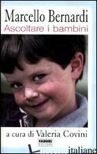 ASCOLTARE I BAMBINI - BERNARDI MARCELLO; COVINI V. (CUR.)