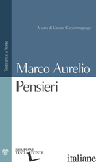 PENSIERI. TESTO GRECO A FRONTE - MARCO AURELIO; CASSANMAGNAGO C. (CUR.)