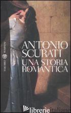 STORIA ROMANTICA (UNA) - SCURATI ANTONIO