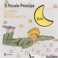 PICCOLO PRINCIPE. IL LIBRO DELLA BUONANOTTE. EDIZ. ILLUSTRATA (IL) - SAINT-EXUPERY ANTOINE DE