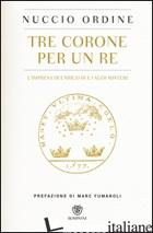 TRE CORONE PER UN RE. L'IMPRESA DI ENRICO III E I SUOI MISTERI - ORDINE NUCCIO
