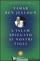ISLAM SPIEGATO AI NOSTRI FIGLI (L') - BEN JELLOUN TAHAR