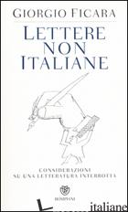 LETTERE NON ITALIANE. CONSIDERAZIONI SU UNA LETTERATURA INTERROTTA - FICARA GIORGIO