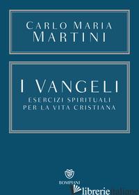 VANGELI. ESERCIZI SPIRITUALI PER LA VITA CRISTIANA (I) - MARTINI CARLO MARIA; CHIAPPINI C. (CUR.)