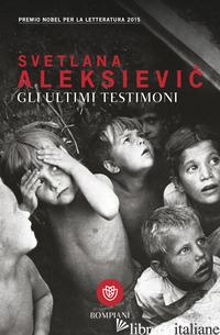 ULTIMI TESTIMONI (GLI) - ALEKSIEVIC SVETLANA
