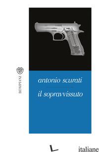 SOPRAVVISSUTO (IL) - SCURATI ANTONIO