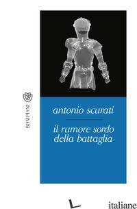 RUMORE SORDO DELLA BATTAGLIA (IL) - SCURATI ANTONIO