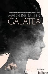 GALATEA. EDIZ. ILLUSTRATA - MILLER MADELINE