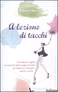 A LEZIONE DI TACCHI - ROSSI ROBERTA