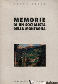 MEMORIE DI UN SOCIALISTA DELLA MONTAGNA - LEPRE BRUNO