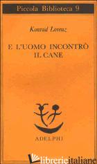 E L'UOMO INCONTRO' IL CANE - LORENZ KONRAD