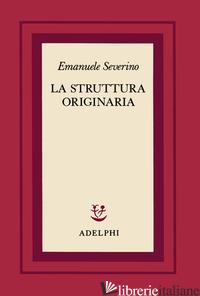 STRUTTURA ORIGINARIA (LA) - SEVERINO EMANUELE