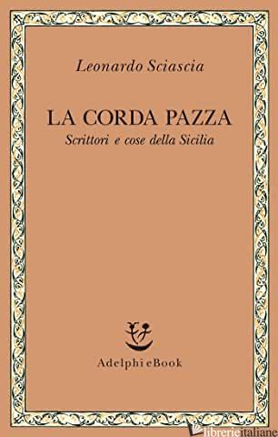 CORDA PAZZA. SCRITTORI E COSE DELLA SICILIA (LA) - SCIASCIA LEONARDO